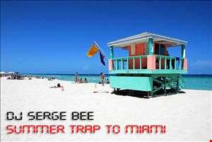 DJ SERGE BEE - SUMMER TRAP TO MIAMI (TRAP BASS)