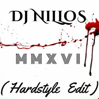 Dj Nillos -  MMXVI (Hardstyle Edit)