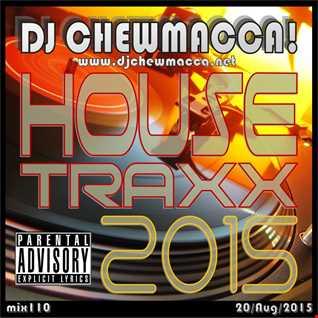 DJ Chewmacca! - mix110 - House Traxx 2015