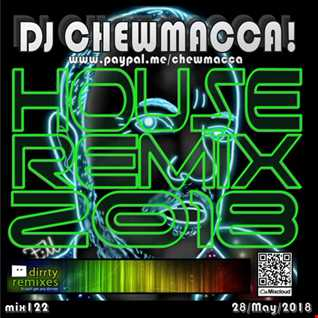 DJ Chewmacca! - mix122 - House Remix 2018
