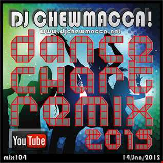 DJ Chewmacca! mix104 - Dance Chart Remix 2015