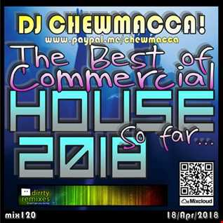 DJ Chewmacca! - mix120 - The Best of Commercial House 2018, So far...