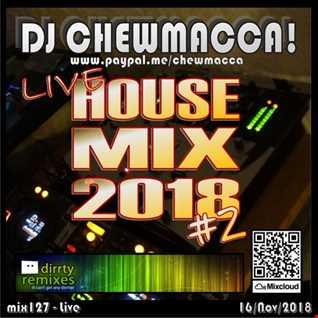 DJ Chewmacca! - mix127 - Live House Mix 2018 #2