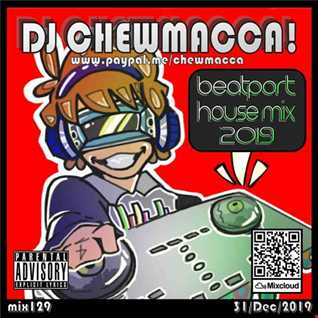DJ Chewmacca! - mix129 - Beatport House Mix 2019