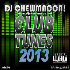 DJ Chewmacca! - mix99 - Club Tunes 2013