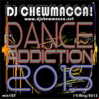 DJ Chewmacca! - mix107 - Dance Addiction 2015
