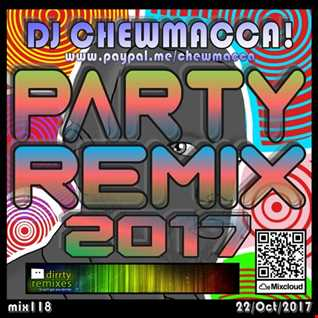 DJ Chewmacca! - mix118 - Party Remix 2017