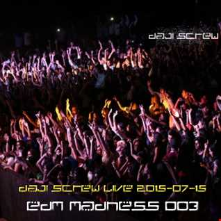 EDM Madness 003 - Daji Screw live 2015-07-15
