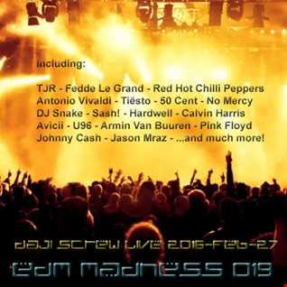 EDM Madness 019 - Daji Screw live 2016-02-27