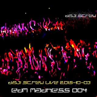 EDM Madness 004 - Daji Screw live 2015-10-03
