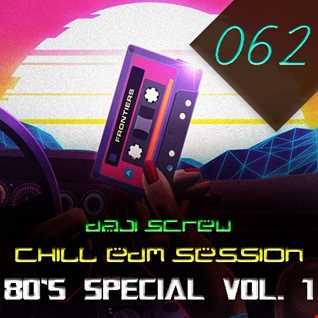 Daji Screw - Chill EDM Session 062 (Special 80's Edition vol. 1)