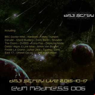 EDM Madness 006 - Daji Screw live 2015-10-17