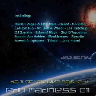 EDM Madness 011 - Daji Screw live 2015-12-11