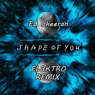 Ed Sheeran - Shape Of You (EL3KTRO Remix)
