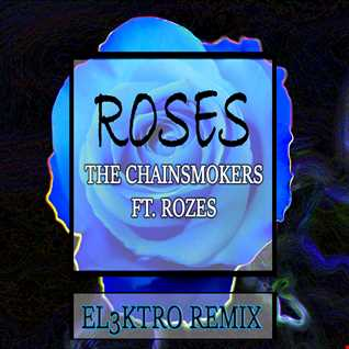 The Chainsmokers - Roses ft. Rozes (EL3KTRO Remix)