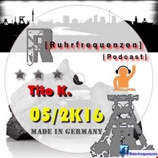 Tito K. - Ruhrfrequenzen Podcast Show 05/2K16