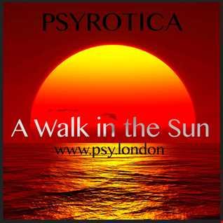A Walk in the Sun   PSYROTICA   www.psy.london