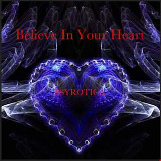 Believe In Your Heart By Psyrotica