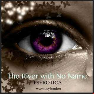 *The River with No Name*   PSYROTICA   www.psy.london