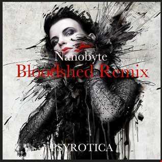 Bloodshed remix  -  Nanobyte -  Psyrotica remix