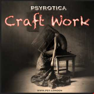 Craft Work   PSYROTICA   www.psy.london