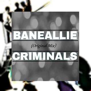Baneallie - Criminals (Original Mix)
