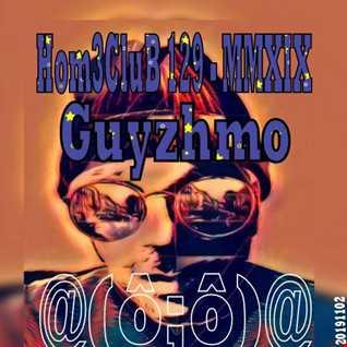 HomeCluB 129 Guyzhmo MMXIX