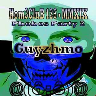 HomeCluB 126 Phobos Party 2 Guyzhmo MMXIX