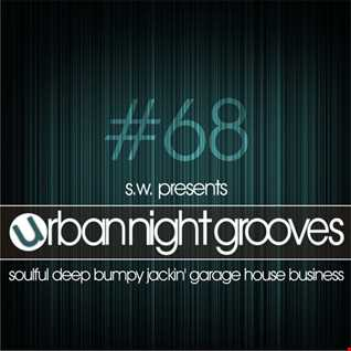 Urban Night Grooves 68 by S.W. *Soulful Deep Bumpy Jackin' Garage House Business*