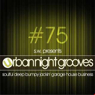 Urban Night Grooves 75 by S.W. *Soulful Deep Bumpy Jackin' Garage House Business*