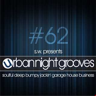 Urban Night Grooves 62 by S.W. *Soulful Deep Bumpy Jackin' Garage House Business*
