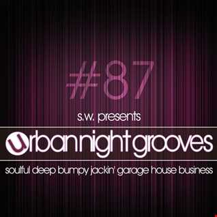 Urban Night Grooves 87 by S.W. *Soulful Deep Bumpy Jackin' Garage House Business*