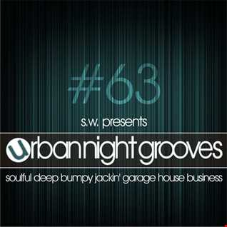 Urban Night Grooves 63 by S.W. *Soulful Deep Bumpy Jackin' Garage House Business*