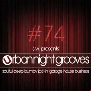 Urban Night Grooves 74 by S.W. *Soulful Deep Bumpy Jackin' Garage House Business*