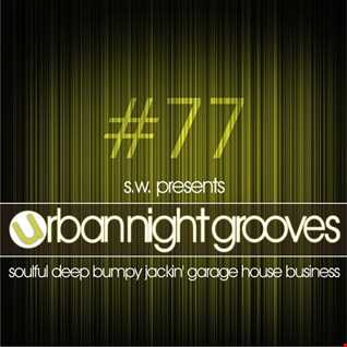 Urban Night Grooves 77 by S.W. *Soulful Deep Bumpy Jackin' Garage House Business*