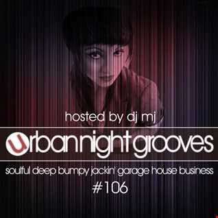 Urban Night Grooves 106 Hosted by DJ MJ *Soulful Deep Bumpy Jackin' Garage House Business*