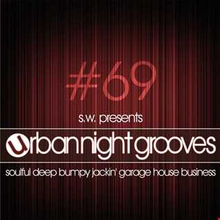Urban Night Grooves 69 by S.W. *Soulful Deep Bumpy Jackin' Garage House Business*
