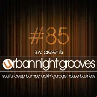 Urban Night Grooves 85 by S.W. *Soulful Deep Bumpy Jackin' Garage House Business*