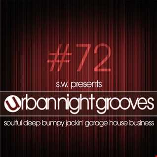 Urban Night Grooves 72 by S.W. *Soulful Deep Bumpy Jackin' Garage House Business*
