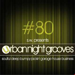 Urban Night Grooves 80 by S.W. *Soulful Deep Bumpy Jackin' Garage House Business*