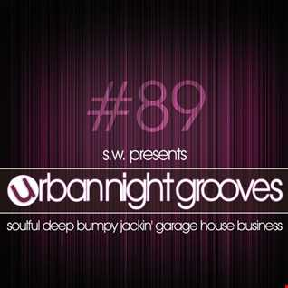 Urban Night Grooves 89 by S.W. *Soulful Deep Bumpy Jackin' Garage House Business*