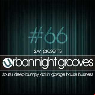 Urban Night Grooves 66 by S.W. *Soulful Deep Bumpy Jackin' Garage House Business*