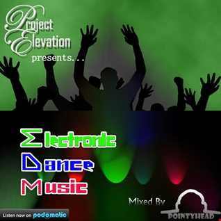 Project Elevation Presents... Electronic Dance Music Mixed By PointyHead