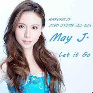 May J - Let It Go [HARUKI#JP JCBD OTOME club Edit]