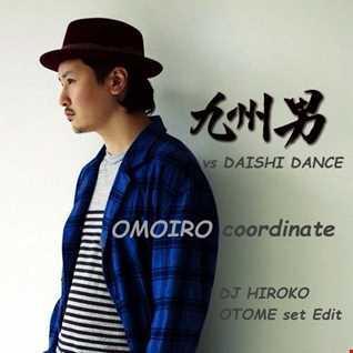 九州男 vs DAISHI DANCE - 想色コーディネート[DJ HIROKO OTOME set Edit]