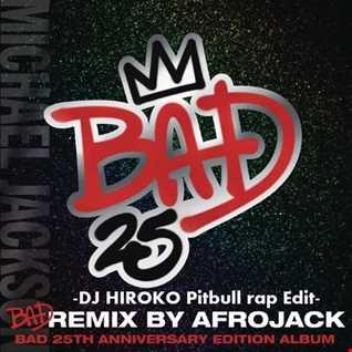Michael Jackson vs Pitbull - BAD -Afrojack club Mix-[DJ HIROKO Pitbull rap Edit]