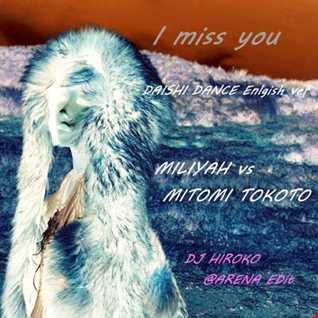 MILIYAH vs MITOMI TOKOTO - I miss you  -DAISHI DANCE English ver- [DJ HIROKO @ARENA Edit]