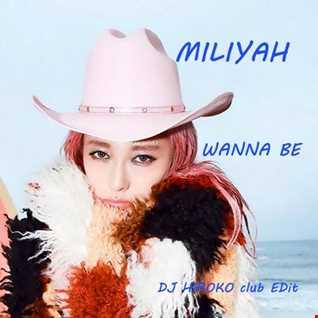 MILIYAH - WANNA BE [DJ HIROKO club Edit]