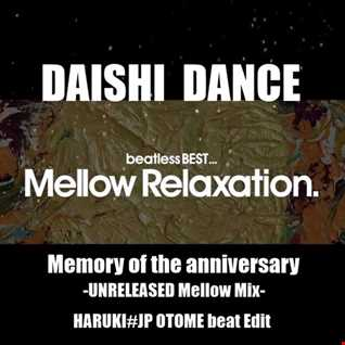 DAISHI DANCE - Memory of the anniversary -UNRELEASED Mellow Mix-[HARUKI#JP OTOME beat Edit]