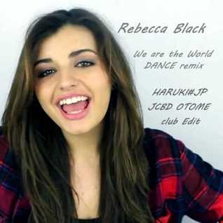 Rebecca Black - We are the World -DANCE remix-[HARUKI#JP JCBD OTOME club Edit]
